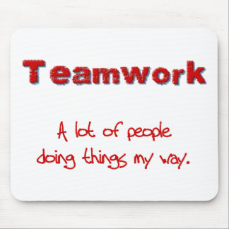 Teamwork! Every one doing things MY way! Mouse Pad