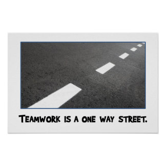 Teamwork is a one way street [S] Poster