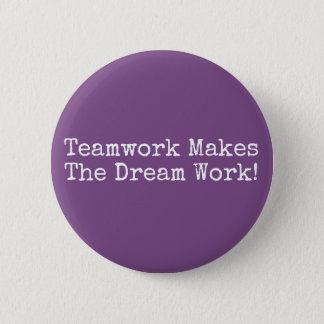Teamwork Makes The Dream Work! Pinback Button