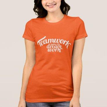 Professional Business Teamwork makes the dream work white slogan t-shirt