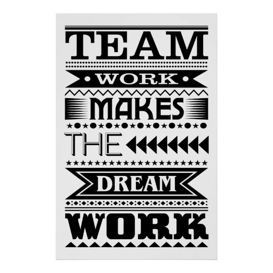 Motivational Quotes For Sports Teams: Teamwork Makes The Dream Work (Work Quote) Poster