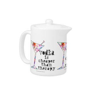 TEAPOTS - VODKA IS CHEAPER THAN THERAPY