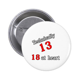 Technically 13, 18 at heart pinback button