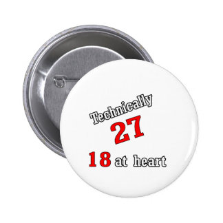Technically 27, 18 at heart pinback button