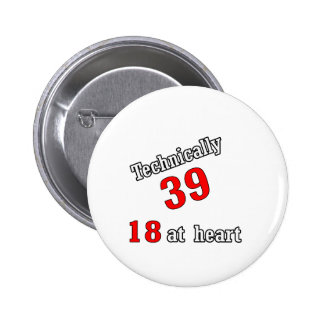 Technically 39, 18 at heart pinback button