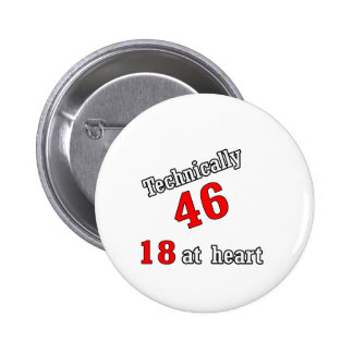 Technically 46, 18 at heart pinback button