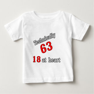 Technically 63, 18 at heart baby T-Shirt