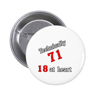 Technically 71, 18 at heart pinback button