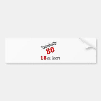 Technically 80, 18 at heart bumper sticker