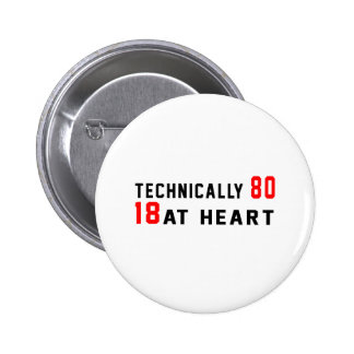 Technically 80, 18 at heart pinback button