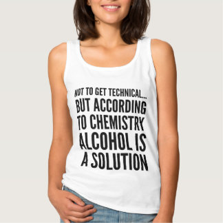 Technically Alcohol is a Solution Ladies Tank Top