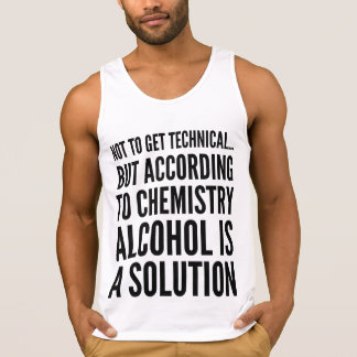 Technically Alcohol is a Solution Tank Top