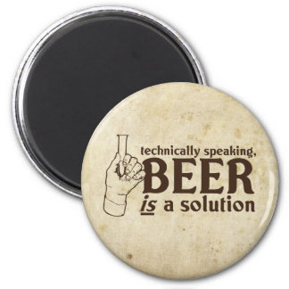Technically Speaking, Beer is a solution 2 Inch Round Magnet