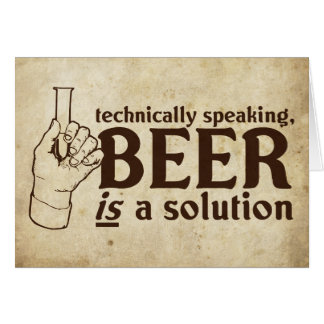 Technically Speaking, Beer is a solution Card