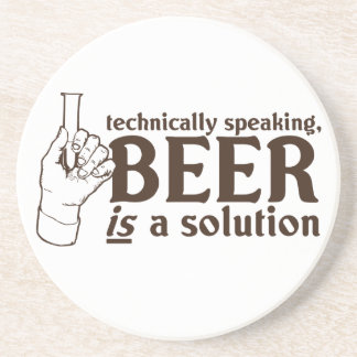 Technically Speaking, Beer is a solution Drink Coaster