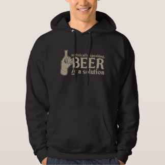 technically speaking, beer is a solution hooded sweatshirts