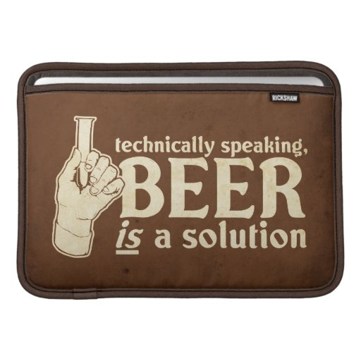 technically speaking, beer is a solution sleeve for MacBook air
