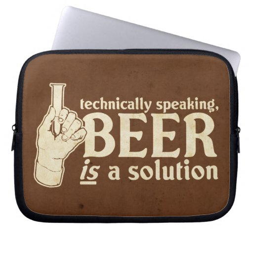 technically speaking, beer is a solution laptop sleeves