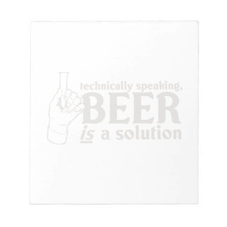 Technically Speaking, Beer is a solution Note Pad