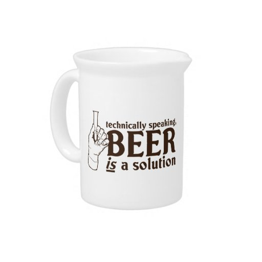 Technically Speaking, Beer is a solution Pitchers