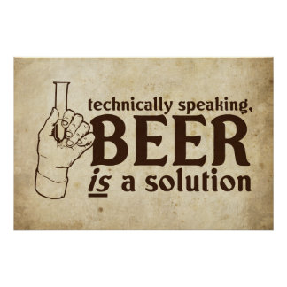 Technically Speaking, Beer is a solution Poster