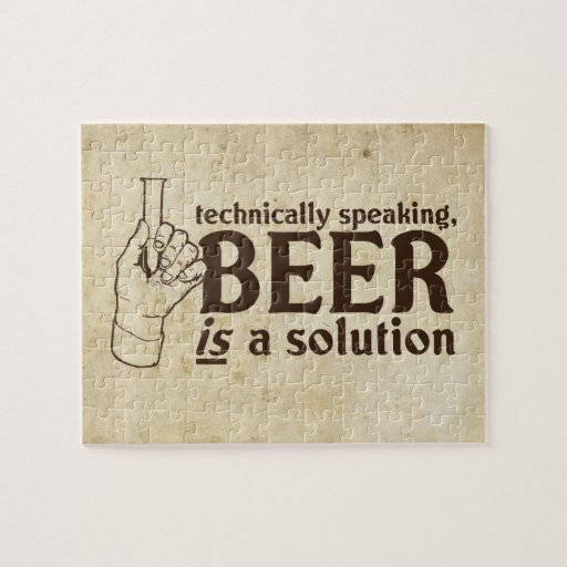 Technically Speaking, Beer is a solution Puzzle