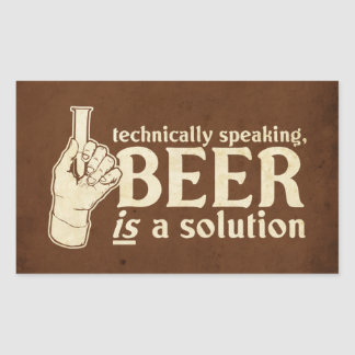 technically speaking, beer is a solution rectangular sticker