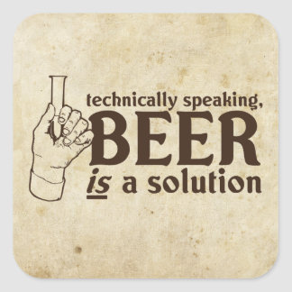 Technically Speaking, Beer is a solution Square Sticker
