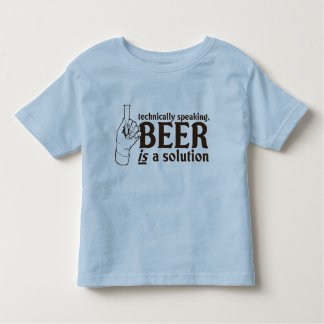 Technically Speaking, Beer is a solution Toddler T-shirt