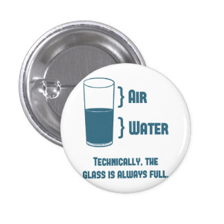 Technically The Glass Is Always Full 1 Inch Round Button
