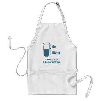Technically The Glass Is Always Full Adult Apron