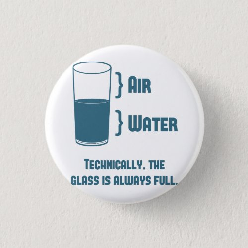 Technically The Glass Is Always Full Button