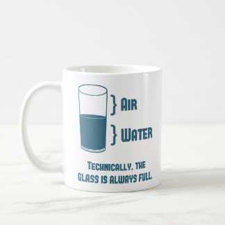 Technically The Glass Is Always Full Coffee Mug
