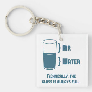 Technically The Glass Is Always Full Keychain