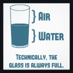 "Technically The Glass Is Always Full Photo Print<br><div class=""desc"">Air is a thing,  right?  Science confirms!  So... technically any glass is always full.  Of stuff.  Like air.  Well aren&#39;t you just little mister/miss Know-It-All?</div>"