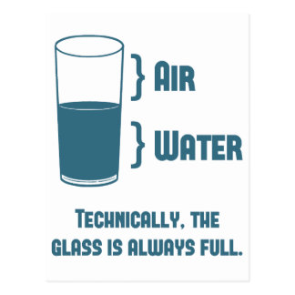 Technically The Glass Is Always Full Postcard