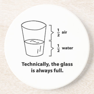 Technically, The Glass Is Always Full Sandstone Coaster