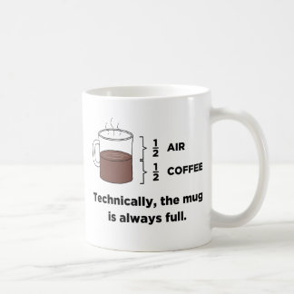 Technically, The Mug Is Always Full Coffee Mug