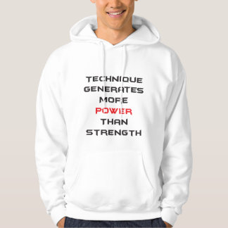 Technique generates more power than strength hoodie