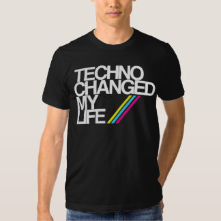 TECHNO CHAGED MY LIFE !!! IN BLACK NOW!! SHIRT