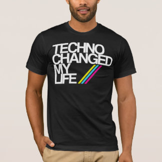 TECHNO CHAGED MY LIFE !!! IN BLACK NOW!! T-Shirt