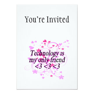 Technology Is My Only Friend 5x7 Paper Invitation Card