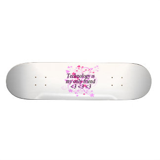 Technology Is My Only Friend Skateboard Deck
