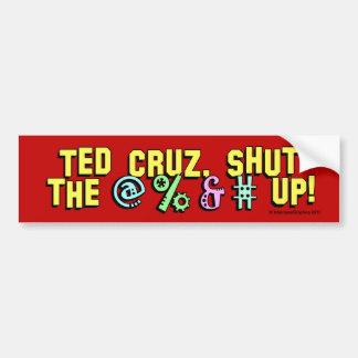 Ted Cruz, shut the @%&# up! Car Bumper Sticker