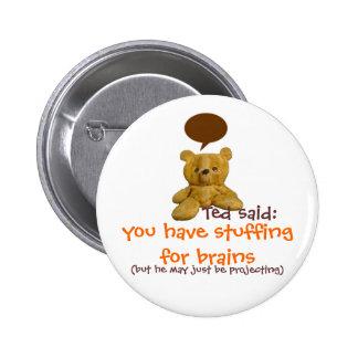 Ted dijo: usted tiene relleno para los cerebros pins