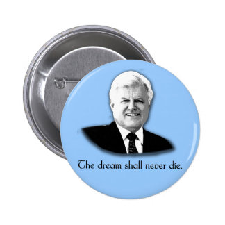 Ted Kennedy The Dream Shall Never Die 2 Inch Round Button