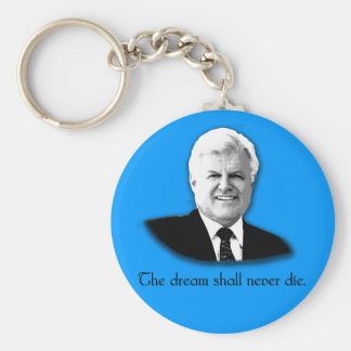 Ted Kennedy The Dream Shall Never Die Keychain