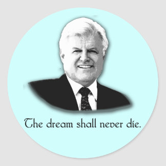 Ted Kennedy The Dream Shall Never Die Sticker