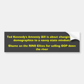 Ted Kennedy's Amnesty Bill is about changing th... Bumper Sticker