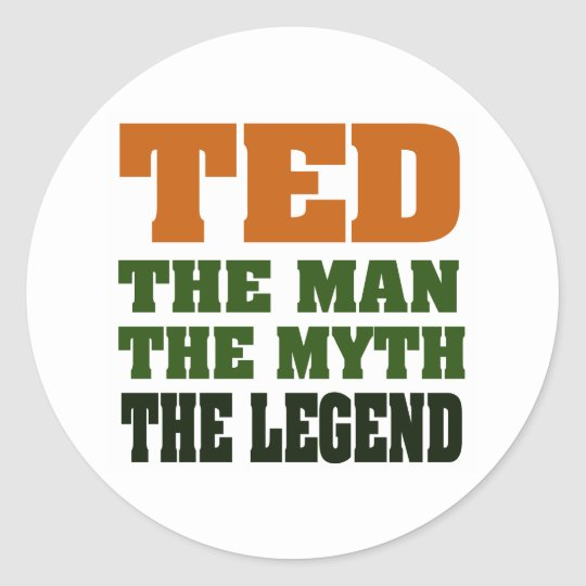 TED - the Man, the Myth, the Legend Classic Round Sticker